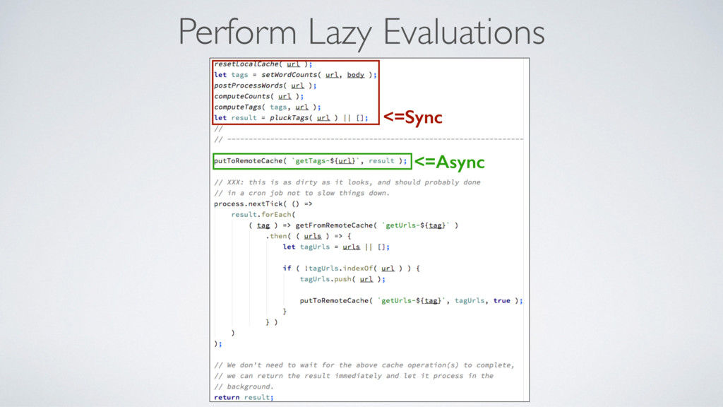 Perform Lazy Evaluations <=Async <=Sync