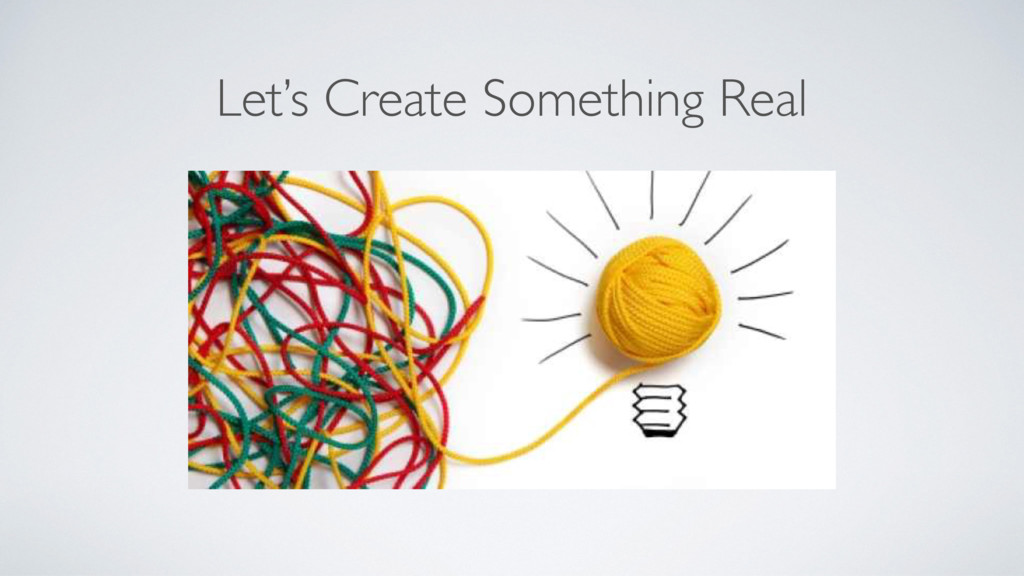Let's Create Something Real