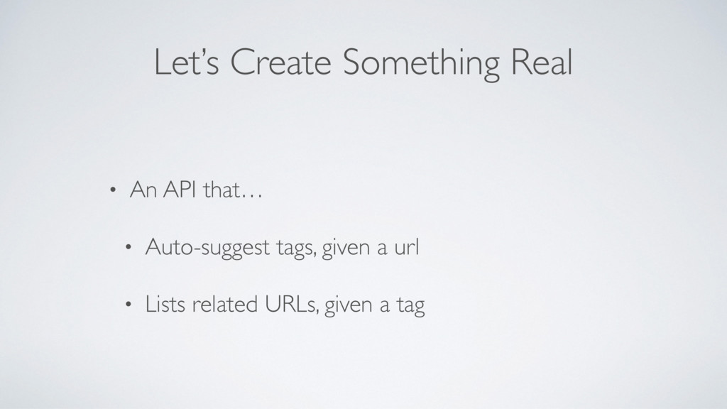 Let's Create Something Real • An API that… • Au...