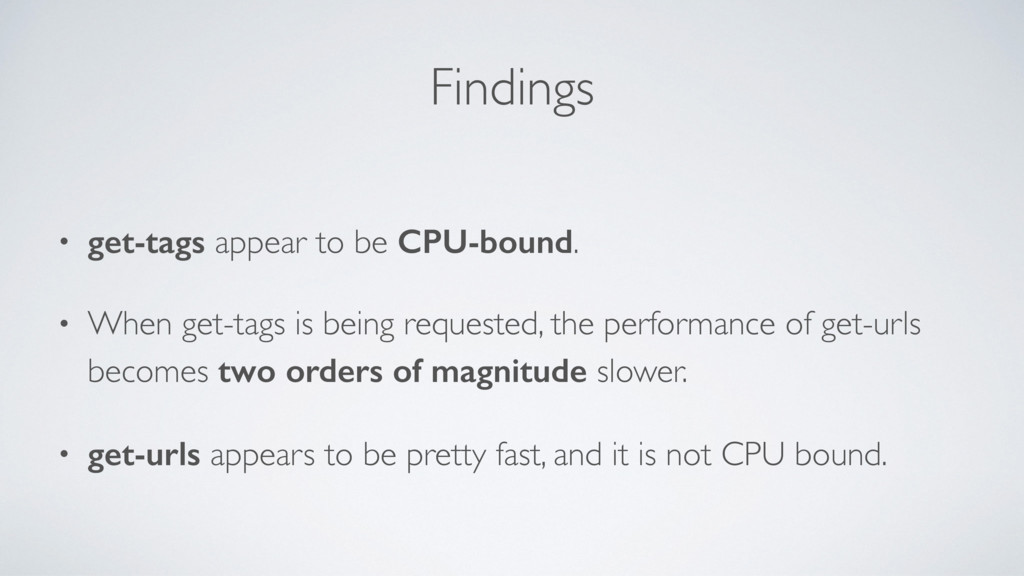 Findings • get-tags appear to be CPU-bound. • W...
