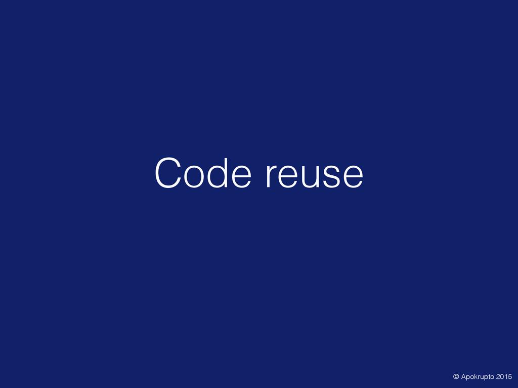 Code reuse © Apokrupto 2015