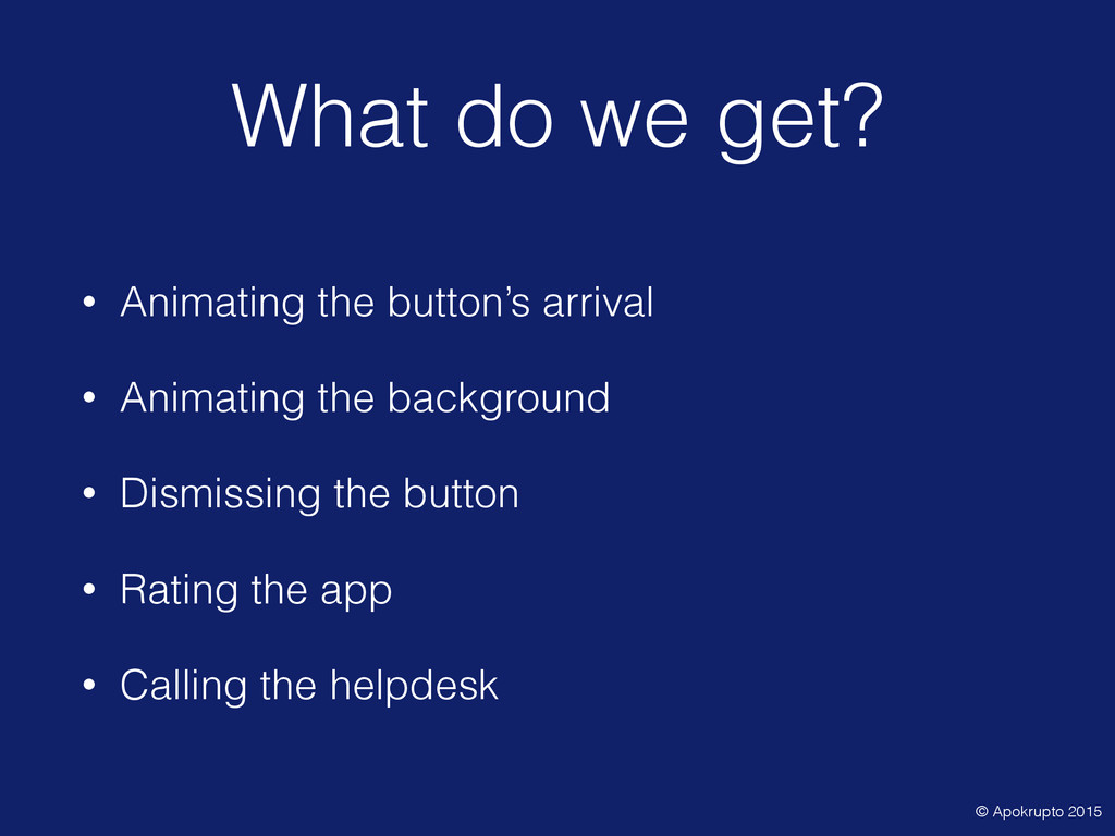 What do we get? • Animating the button's arriva...