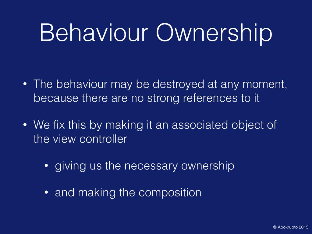 Behaviour Ownership • The behaviour may be dest...