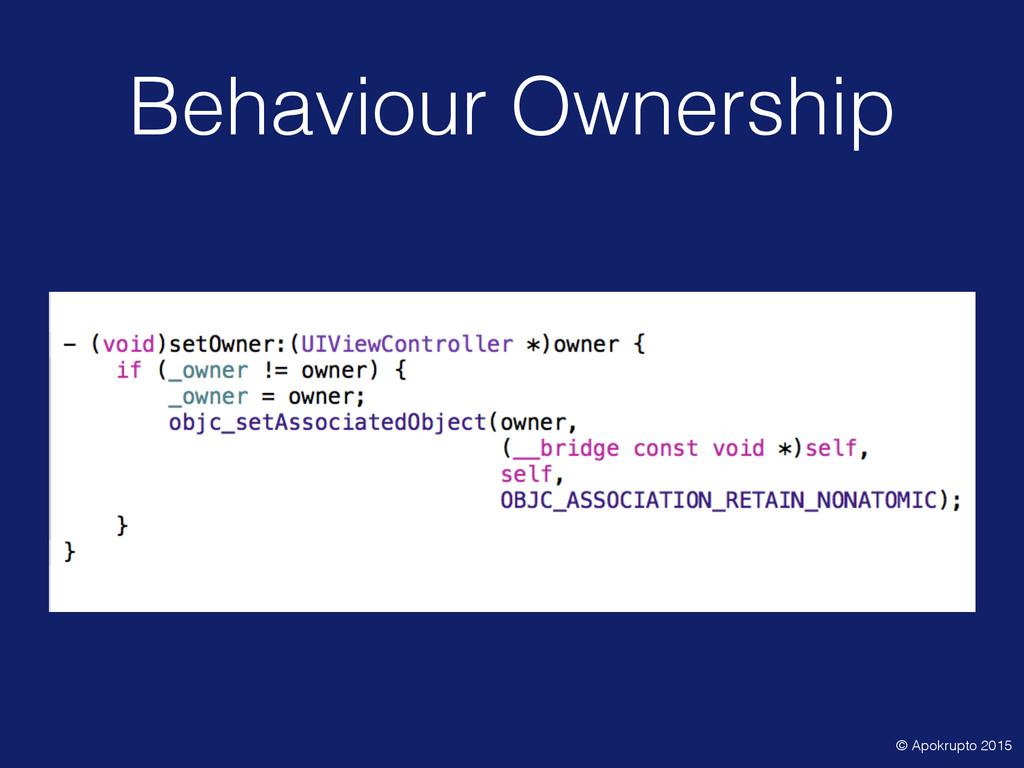 Behaviour Ownership © Apokrupto 2015