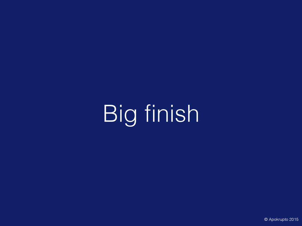 Big finish © Apokrupto 2015