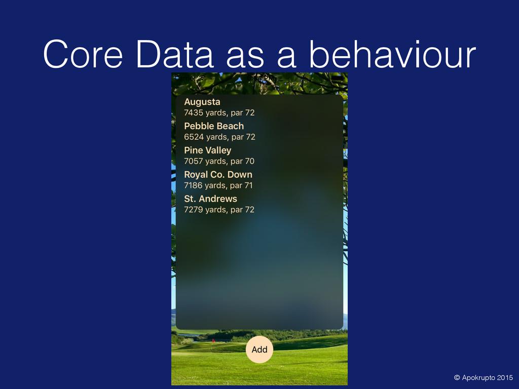 Core Data as a behaviour © Apokrupto 2015