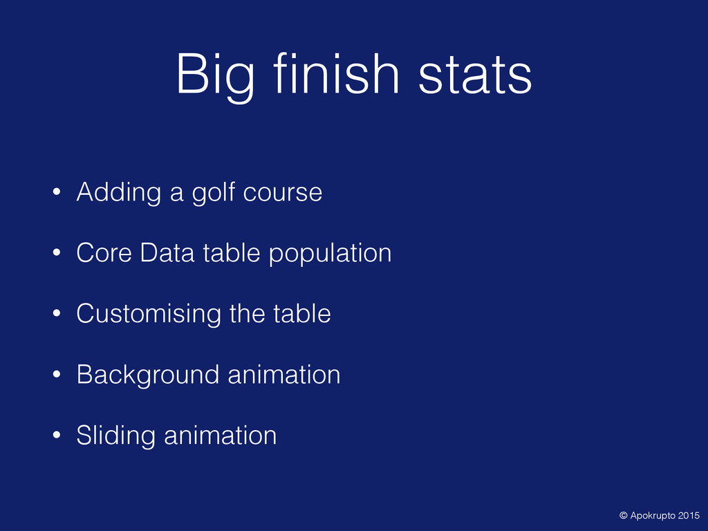 Big finish stats • Adding a golf course • Core ...