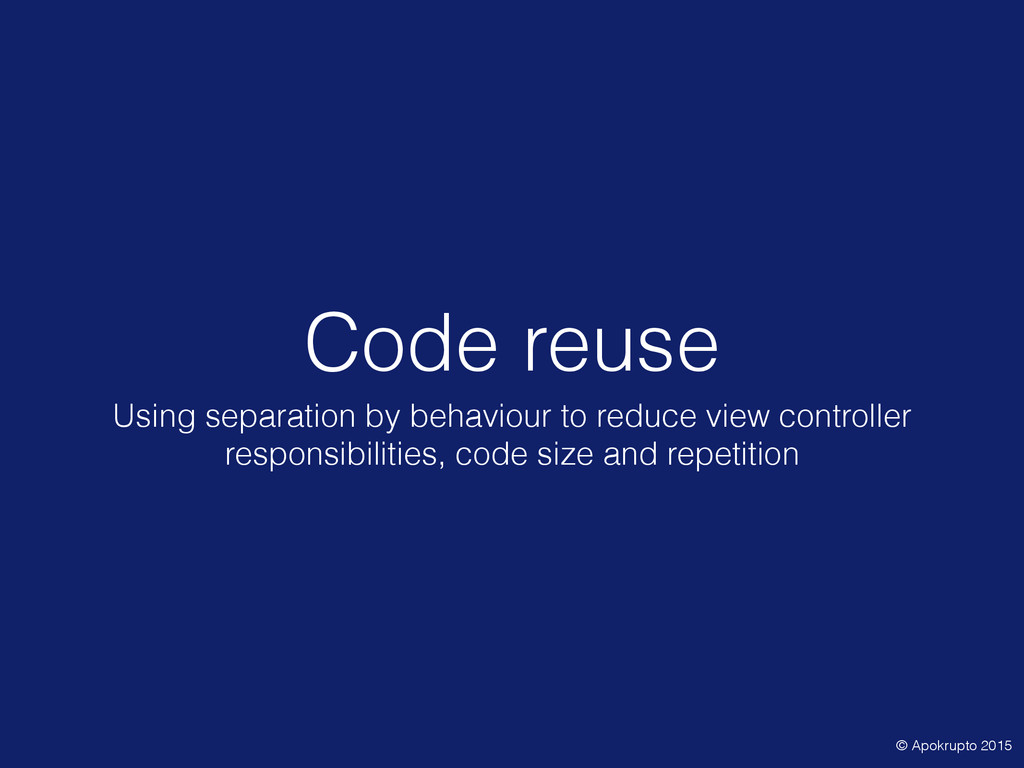 Code reuse Using separation by behaviour to red...