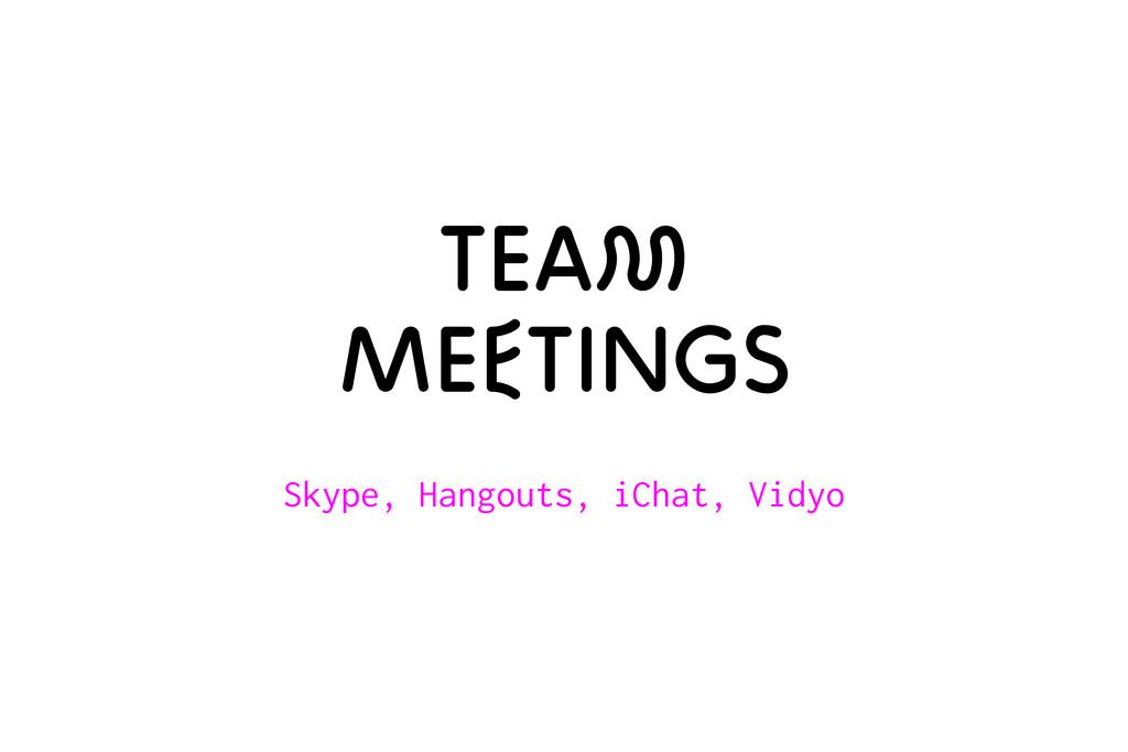 Skype, Hangouts, iChat, Vidyo TeaM Meetings