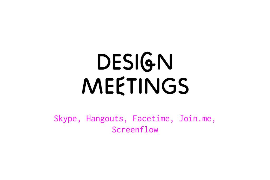 Design meetings Skype, Hangouts, Facetime, Join...