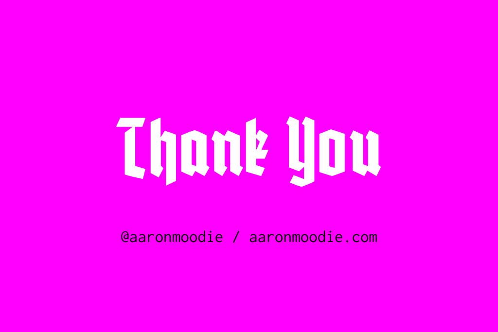Thank You @aaronmoodie / aaronmoodie.com