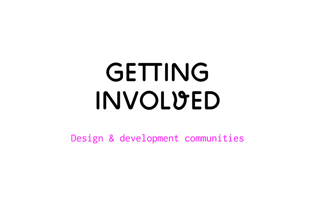 Getting Involved Design & development communiti...