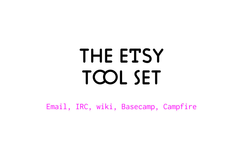 The etsy tool set Email, IRC, wiki, Basecamp, C...