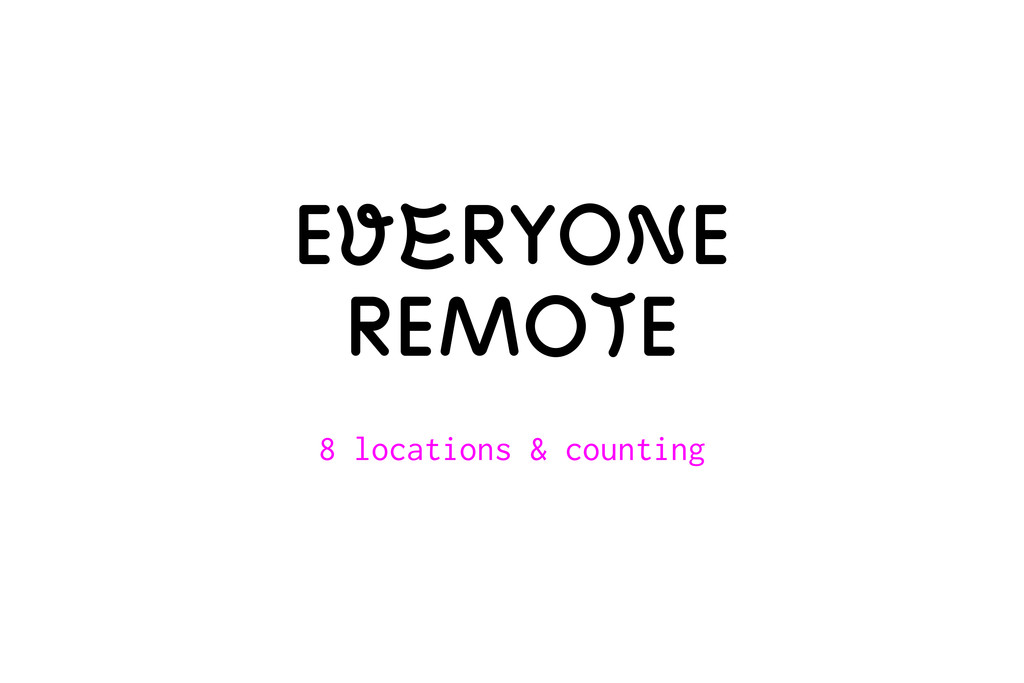 Everyone remote 8 locations & counting