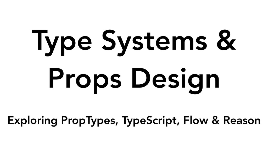 Type Systems & Props Design  Exploring PropTyp...