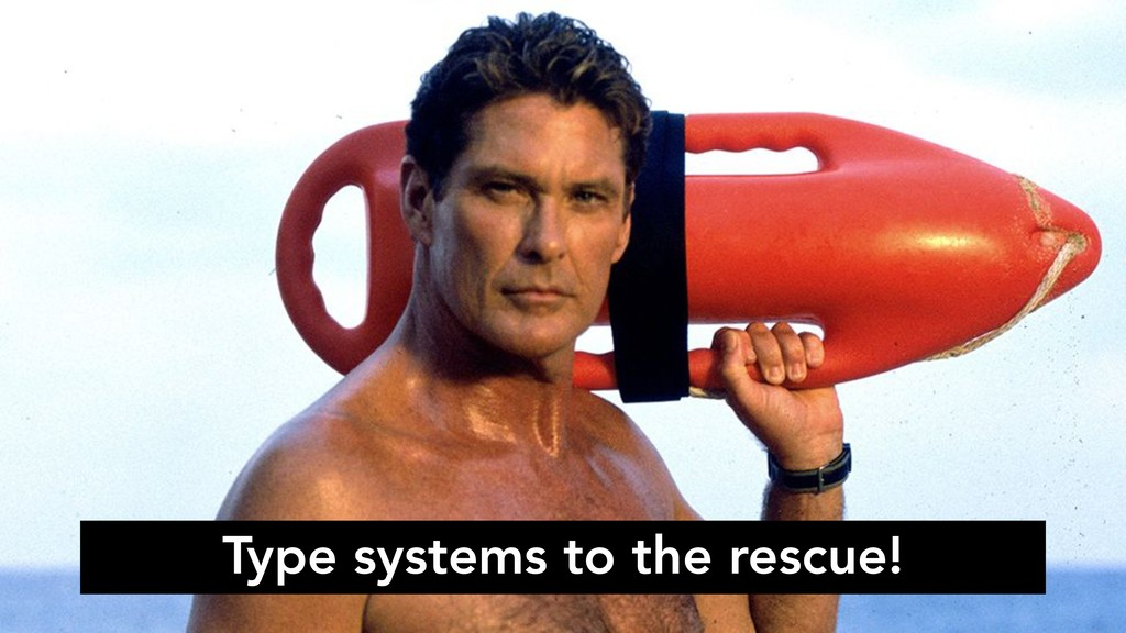 Type systems to the rescue!