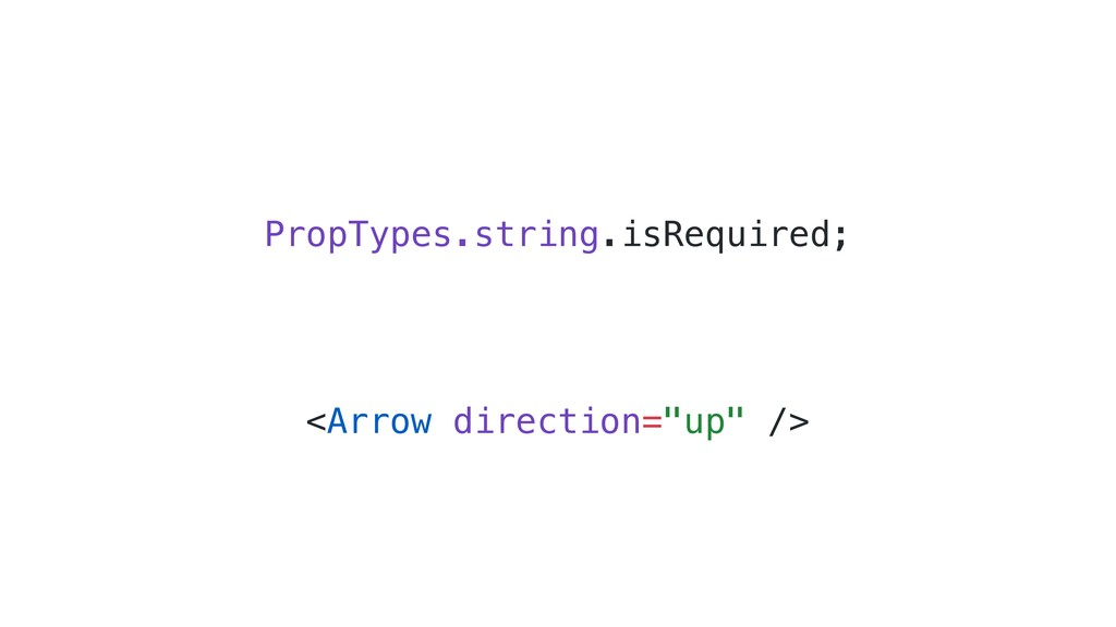 """<Arrow direction=""""up"""" /> PropTypes.string.isReq..."""