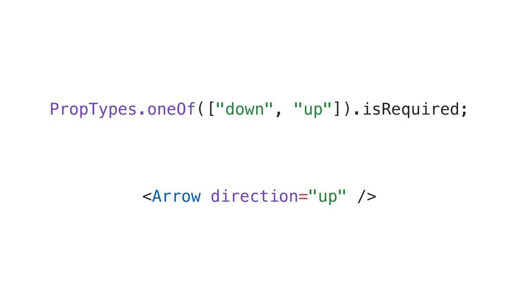 """PropTypes.oneOf([""""down"""", """"up""""]).isRequired; <Ar..."""