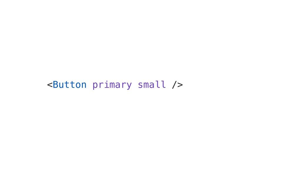 <Button primary small />