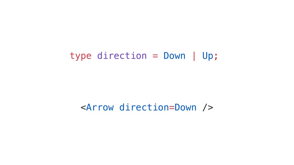 <Arrow direction=Down /> type direction = Down ...