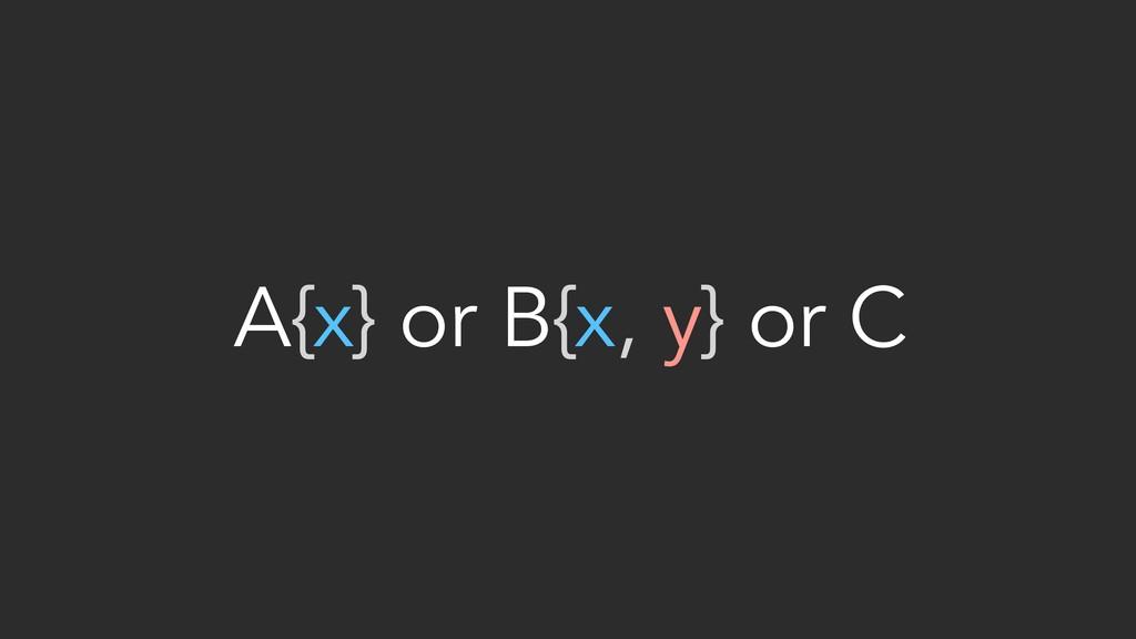 A{x} or B{x, y} or C