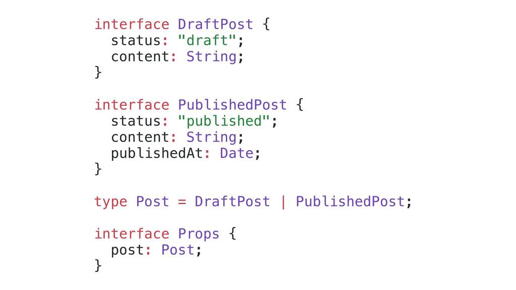 "interface DraftPost { status: ""draft""; content:..."