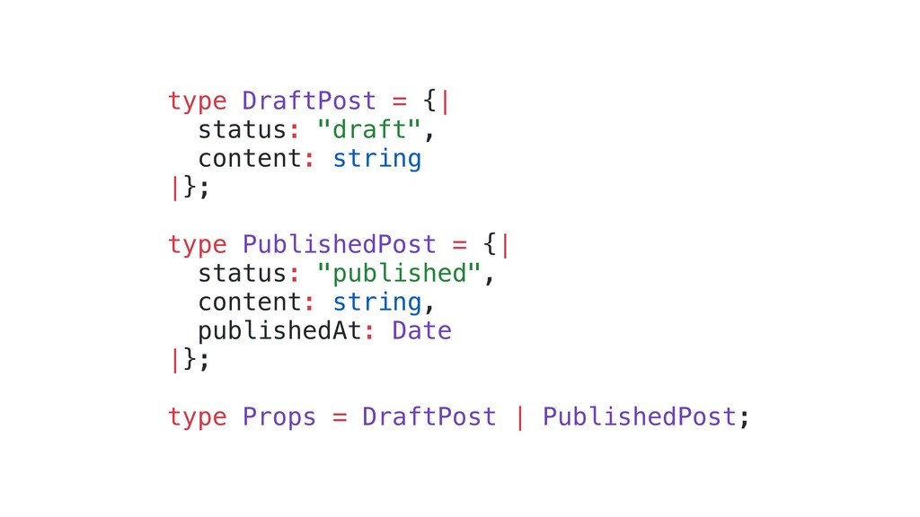 "type DraftPost = {| status: ""draft"", content: s..."