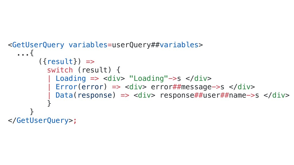 <GetUserQuery variables=userQuery##variables> ....
