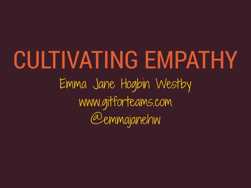CULTIVATING EMPATHY Emma Jane Hogbin Westby www...