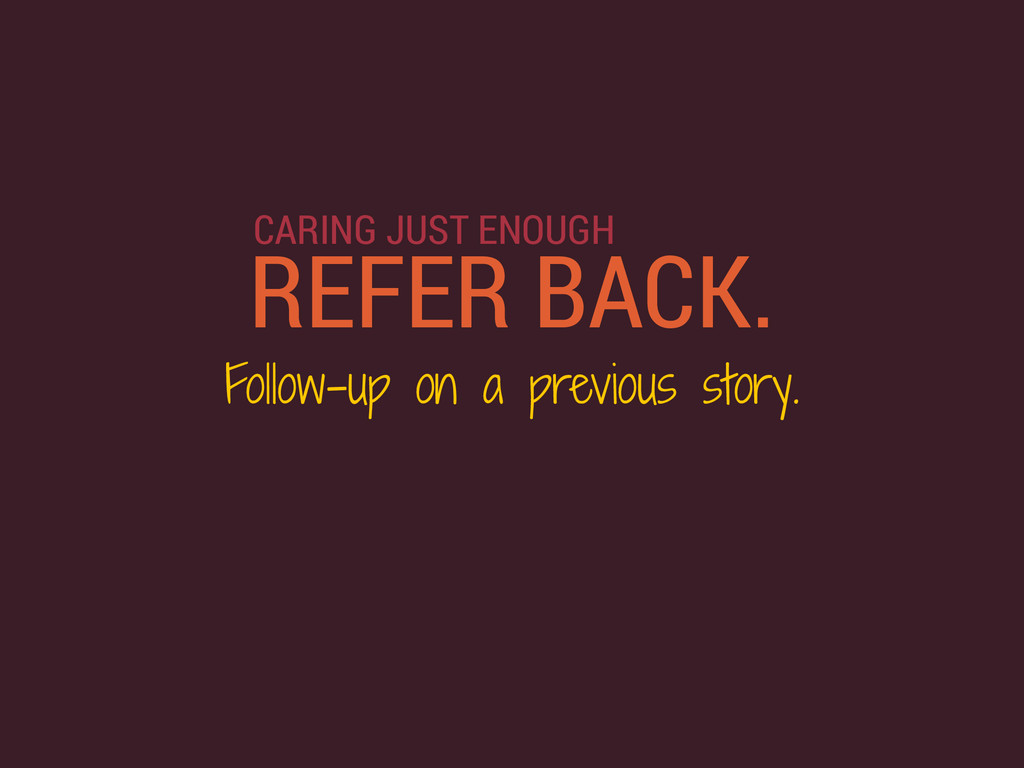REFER BACK. Follow-up on a previous story. CARI...