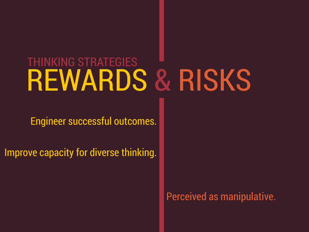 REWARDS & RISKS Engineer successful outcomes. I...