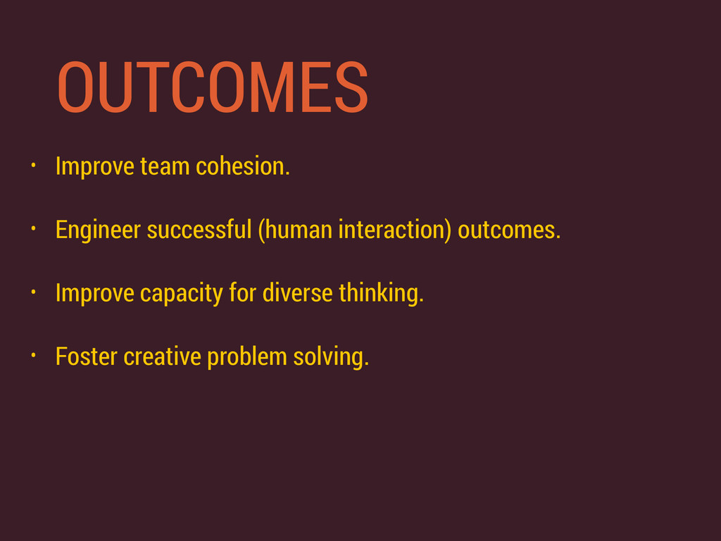 OUTCOMES • Improve team cohesion. • Engineer su...