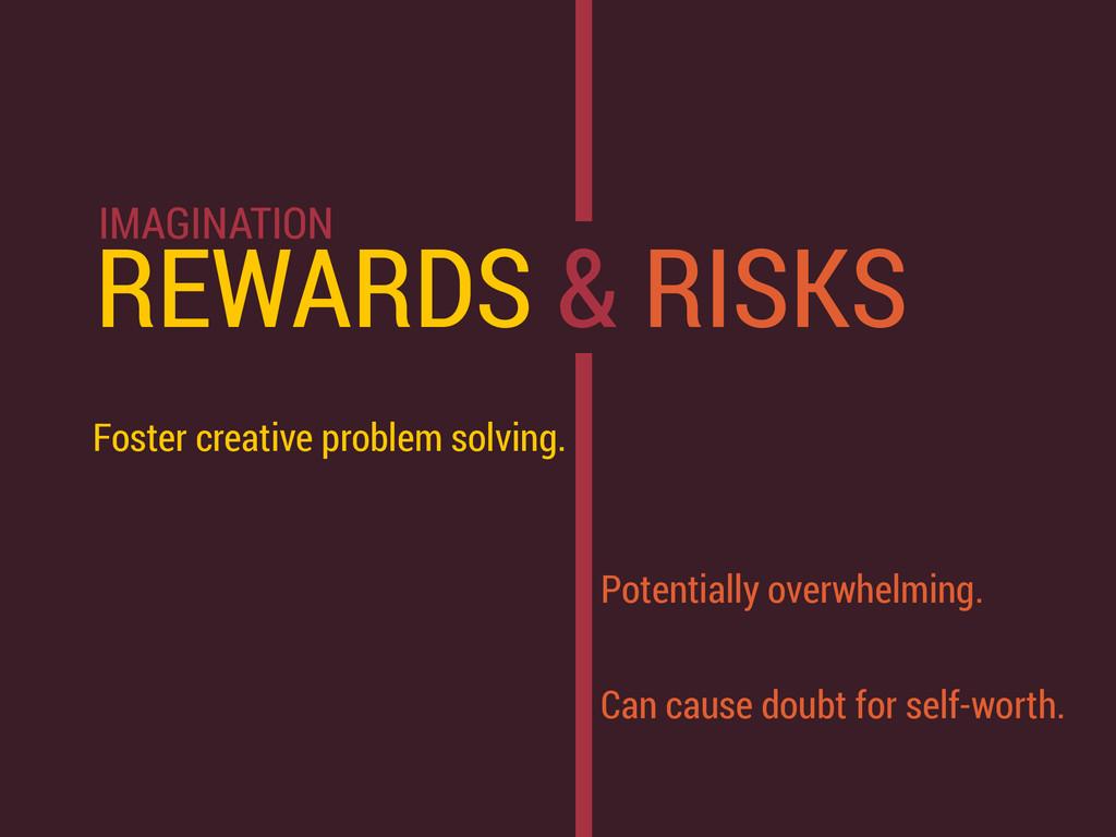 REWARDS & RISKS Foster creative problem solving...