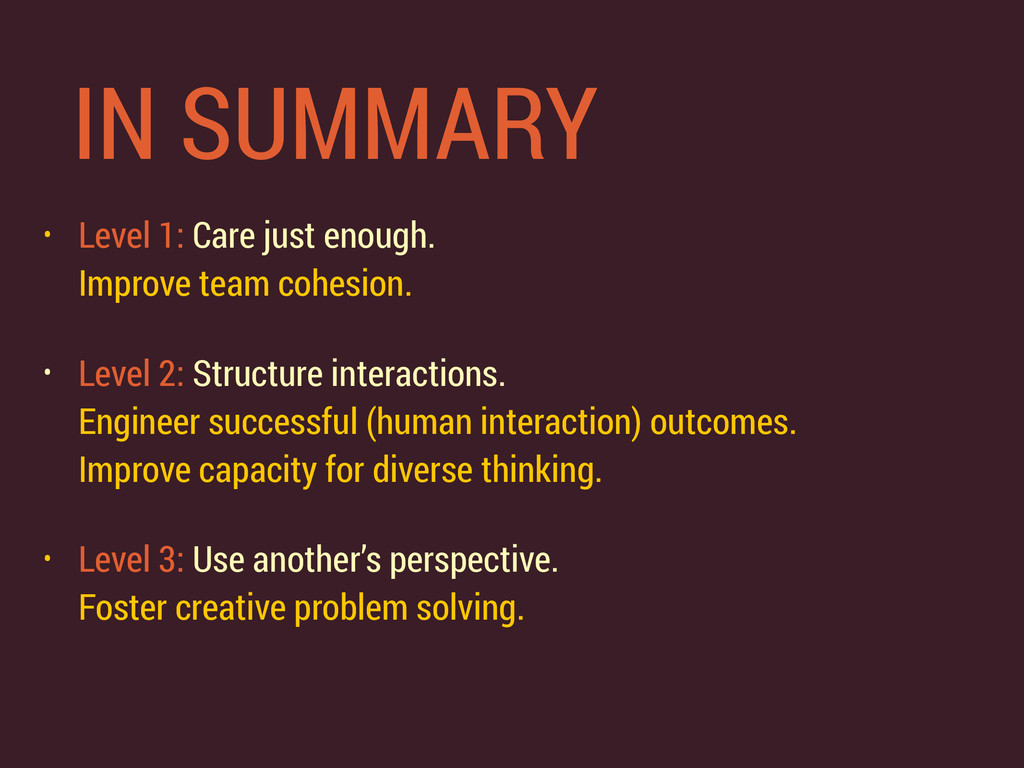 IN SUMMARY • Level 1: Care just enough.