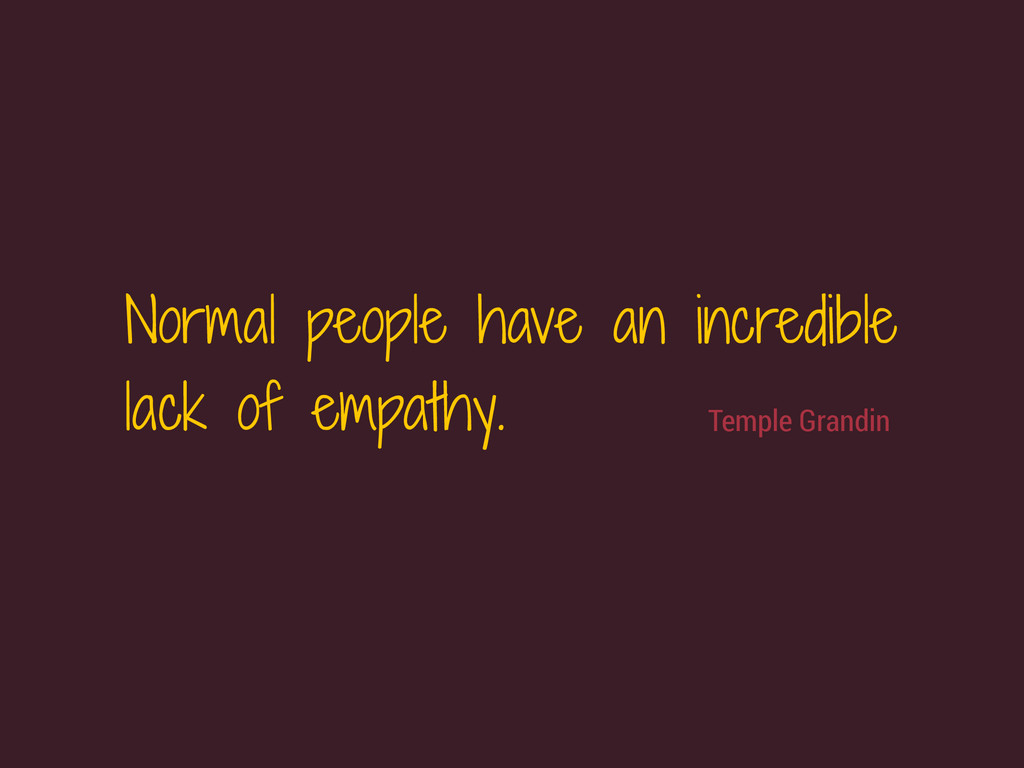 Temple Grandin Normal people have an incredible...