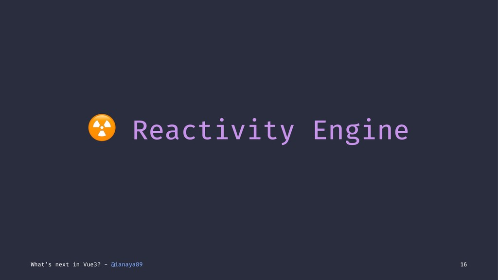 ☢ Reactivity Engine What's next in Vue3? - @ian...