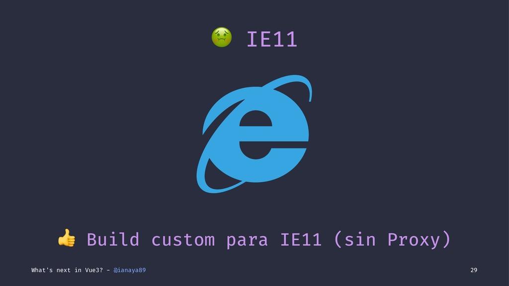 ! IE11 ! Build custom para IE11 (sin Proxy) Wha...