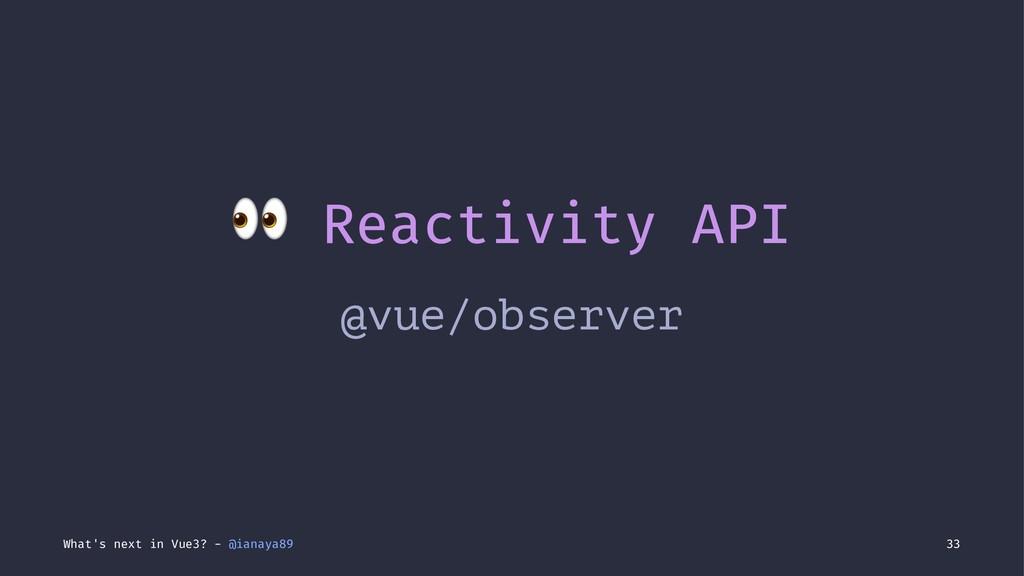 ! Reactivity API @vue/observer What's next in V...