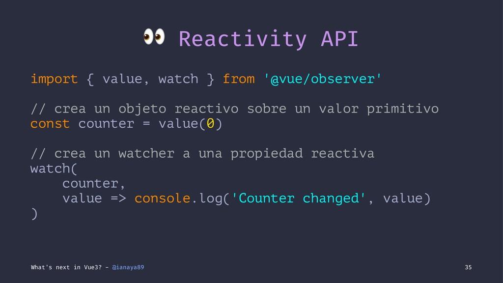 ! Reactivity API import { value, watch } from '...