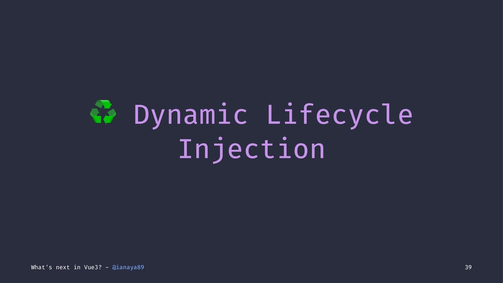 ♻ Dynamic Lifecycle Injection What's next in Vu...