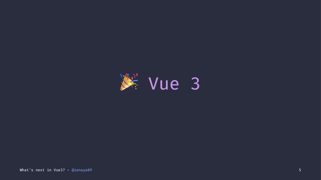 ! Vue 3 What's next in Vue3? - @ianaya89 5