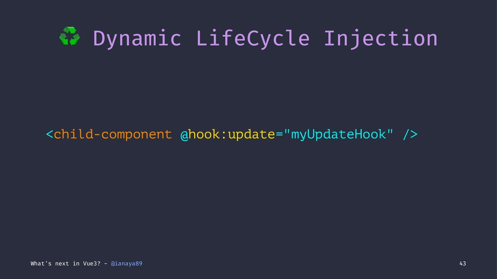 ♻ Dynamic LifeCycle Injection <child-component ...