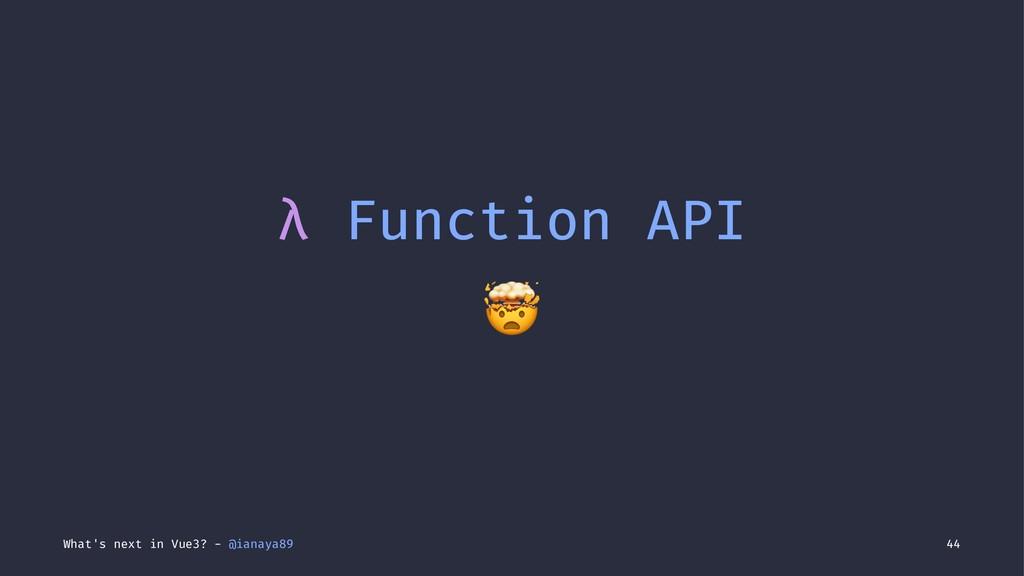 λ Function API ! What's next in Vue3? - @ianaya...