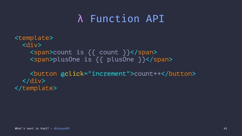 λ Function API <template> <div> <span>count is ...