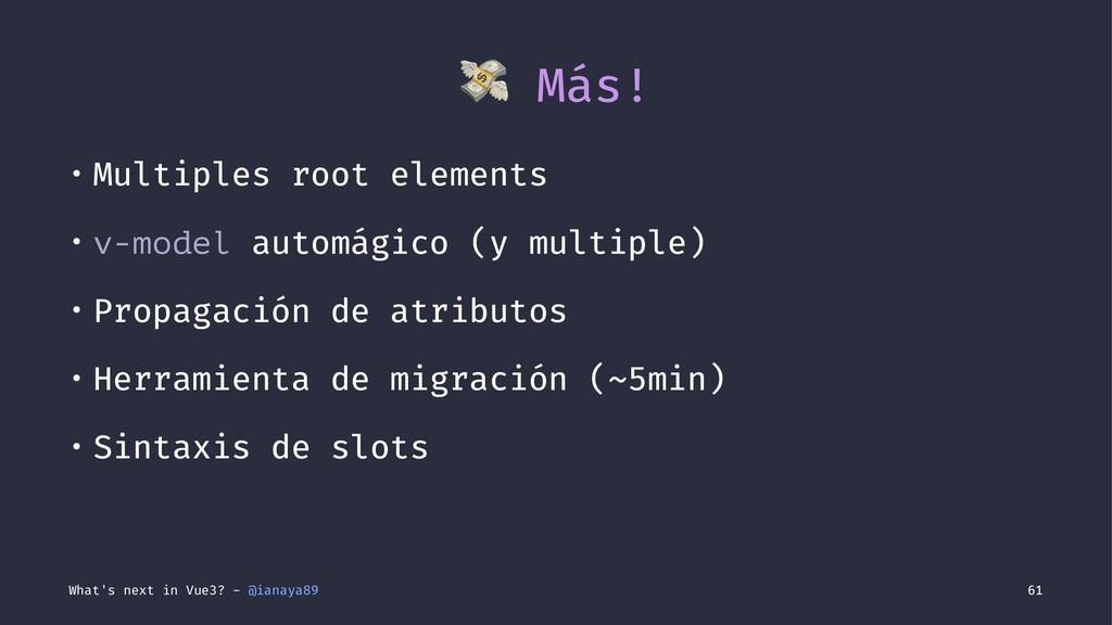 ! Más! • Multiples root elements • v-model auto...