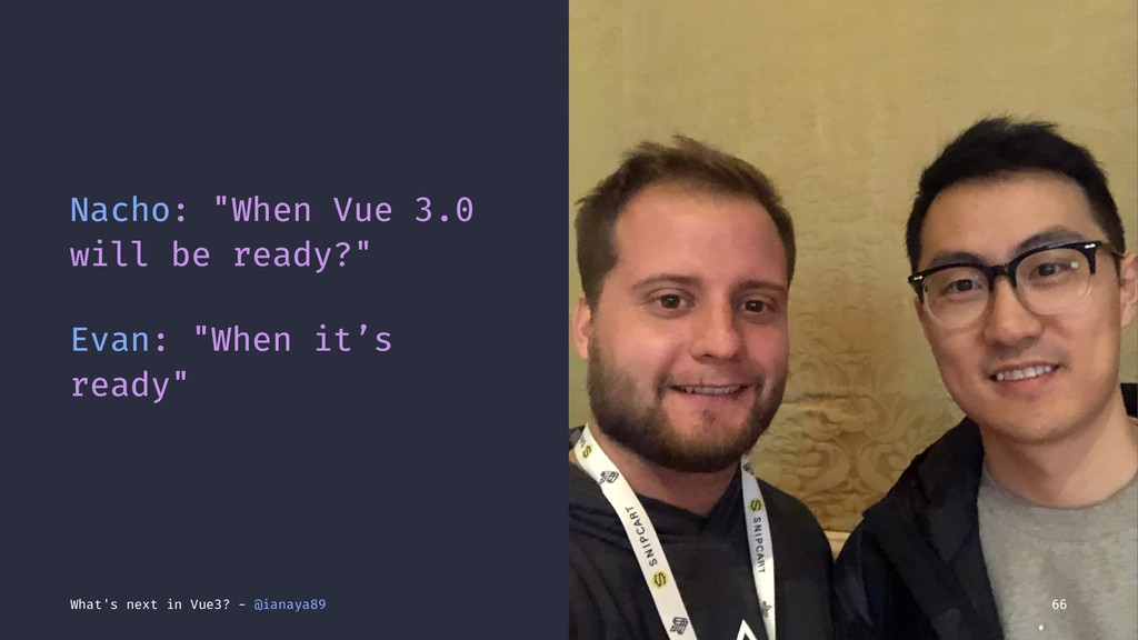 "Nacho: ""When Vue 3.0 will be ready?"" Evan: ""Whe..."