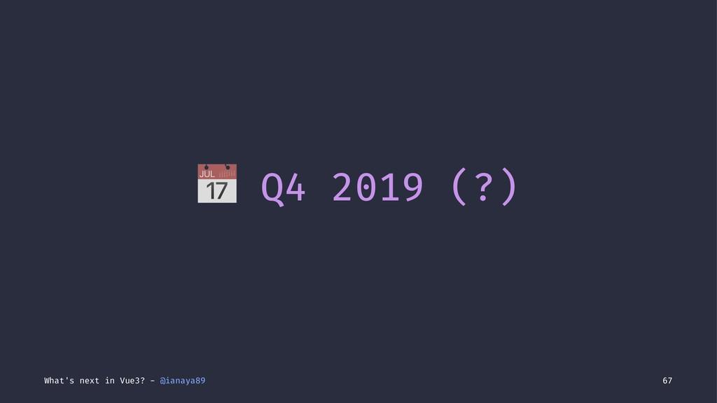 ! Q4 2019 (?) What's next in Vue3? - @ianaya89 ...