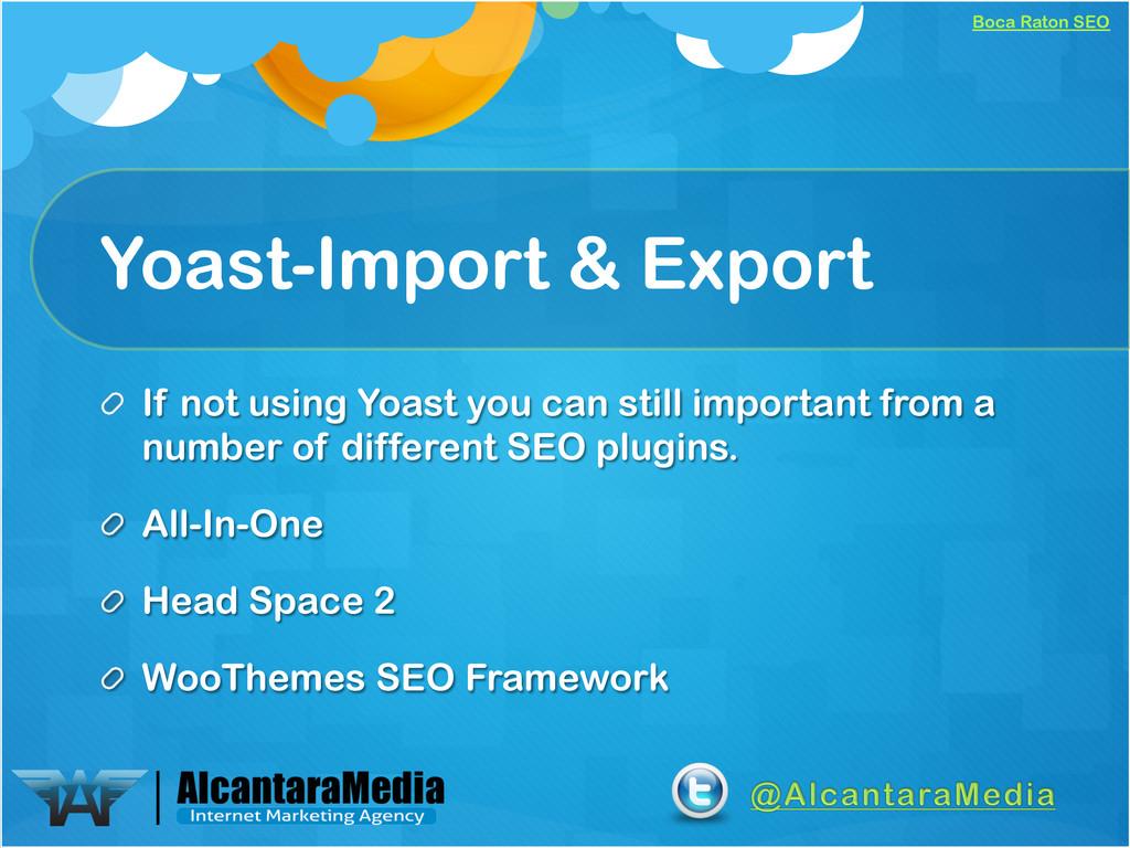 Boca Raton SEO Yoast-Import & Export !  If not...