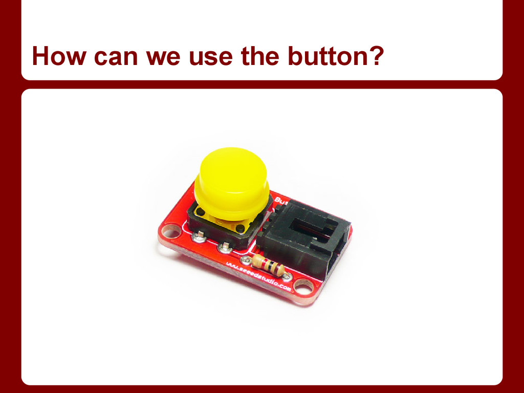 How can we use the button?