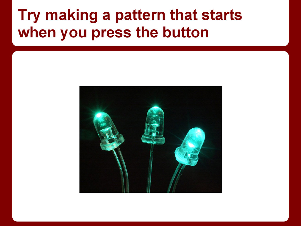 Try making a pattern that starts when you press...